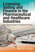 Licensing, Selling and Finance in the Pharmaceutical and Healthcare Industries: The Commercialization of Intellectual Property
