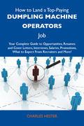 How to Land a Top-Paying Dumpling machine operators Job: Your Complete Guide to Opportunities, Resumes and Cover Letters, Interviews, Salaries, Promot