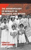 The Anthropology of Morality in Melanesia and Beyond