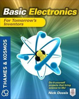Basic Electronics for Tomorrow's Inventors : A Thames and Kosmos Book