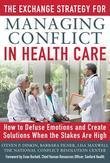 The Exchange Strategy for Managing Conflict in Healthcare: How to Defuse Emotions and Create Solutions when the Stakes are High