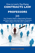 How to Land a Top-Paying Contracts law professors Job: Your Complete Guide to Opportunities, Resumes and Cover Letters, Interviews, Salaries, Promotio