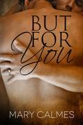 Mary Calmes - But For You