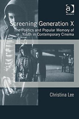 Screening Generation X: The Politics and Popular Memory of Youth in Contemporary Cinema