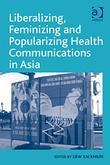 Liberalizing, Feminizing and Popularizing Health Communications in Asia