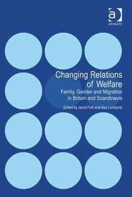 Changing Relations of Welfare: Family, Gender and Migration in Britain and Scandinavia