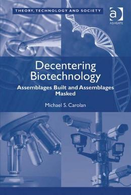 Decentering Biotechnology: Assemblages Built and Assemblages Masked