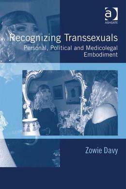 Recognizing Transsexuals: Personal, Political and Medicolegal Embodiment