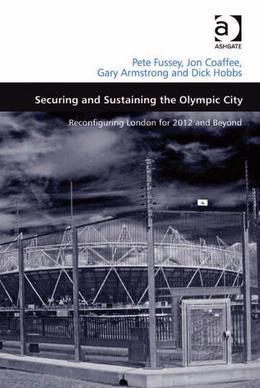 Securing and Sustaining the Olympic City: Reconfiguring London for 2012 and Beyond