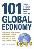 101 Things Everyone Needs to Know about the Global Economy: The Guide to Understanding International Finance, World Markets, and How They Can Affect Y