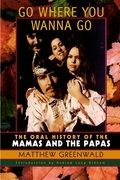 Go Where You Wanna Go: The Oral History of The Mamas and The Papas