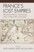 France's Lost Empires: Fragmentation, Nostalgia, and la fracture coloniale