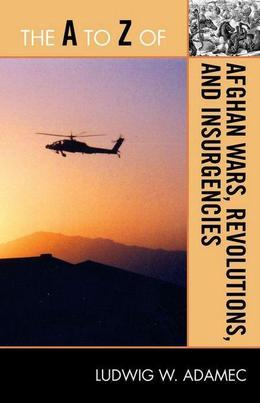 The A to Z of Afghan Wars, Revolutions and Insurgencies