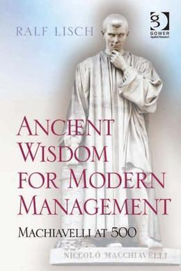 Ancient Wisdom for Modern Management: Machiavelli at 500