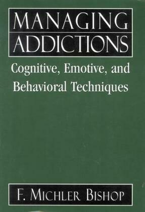Managing Addictions: Cognitive, Emotive, and Behavioral Techniques