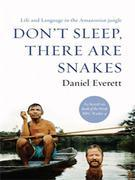 Don't Sleep, There Are Snakes: Life and Language in the Amazonian Jungle