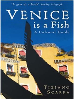 Venice Is a Fish: A Cultural Guide
