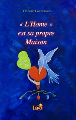 """""""L'Home"""" est sa propre Maison"""
