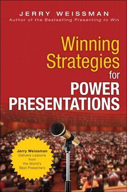 Winning Strategies for Power Presentations: Jerry Weissman Delivers Lessons from the World's Best Presenters