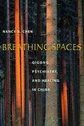 Breathing Spaces: Qigong, Psychiatry, and Healing in China