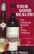 The Medicinal Benefits of Wine Drinking: Your Good Health
