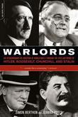 Warlords: An Extraordinary Re-Creation of World War II Through the Eyes and Minds of Hitler, Churchill, Roosev