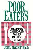 Poor Eaters: Helping Children Who Refuse To Eat