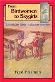 From Birdwomen to Skygirls: American Girls' Aviation Stories