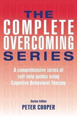 The Complete Overcoming Series: A comprehensive series of self-help guides using Cognitive Behavioral Therapy