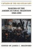 Captains of the Old Steam Navy: Makers of the American Naval Tradition, 1840-1880