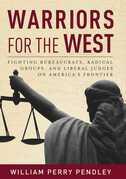 Warriors for the West: Fighting Bureaucrats, Radical Groups, And Liberal Judges on America's Frontier
