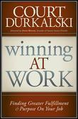 Winning at Work: Finding Greater Fulfillment and Purpose on Your Job