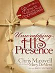 Unwrapping His Presence: What We Really Need For Christmas
