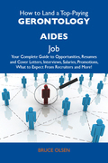 How to Land a Top-Paying Gerontology aides Job: Your Complete Guide to Opportunities, Resumes and Cover Letters, Interviews, Salaries, Promotions, Wha
