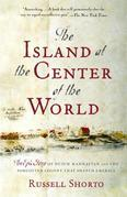 The Island at the Center of the World: The Epic Story of Dutch Manhattan, the Forgotten Colony that Shaped America