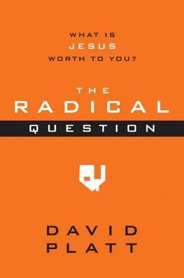 The Radical Question: What Is Jesus Worth to You?