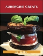 Aubergine Greats: Delicious Aubergine Recipes, The Top 100 Aubergine Recipes
