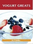 Yogurt Greats: Delicious Yogurt Recipes, The Top 75 Yogurt Recipes