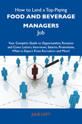 How to Land a Top-Paying Food and beverage managers Job: Your Complete Guide to Opportunities, Resumes and Cover Letters, Interviews, Salaries, Promot