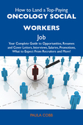 How to Land a Top-Paying Oncology social workers Job: Your Complete Guide to Opportunities, Resumes and Cover Letters, Interviews, Salaries, Promotion