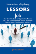 How to Land a Top-Paying Lessors Job: Your Complete Guide to Opportunities, Resumes and Cover Letters, Interviews, Salaries, Promotions, What to Expec