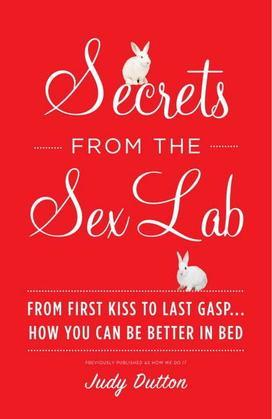 Secrets from the Sex Lab: From First Kiss to Last Gasp . . . How You Can Be Better in Bed