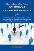 How to Land a Top-Paying Pathology transcriptionists Job: Your Complete Guide to Opportunities, Resumes and Cover Letters, Interviews, Salaries, Promo