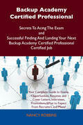 Backup Academy Certified Professional Secrets To Acing The Exam and Successful Finding And Landing Your Next Backup Academy Certified Professional Cer