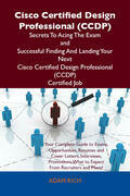 Cisco Certified Design Professional (CCDP) Secrets To Acing The Exam and Successful Finding And Landing Your Next Cisco Certified Design Professional