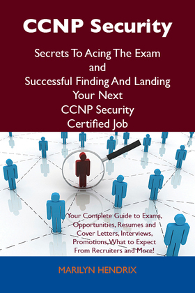 CCNP Security Secrets To Acing The Exam and Successful Finding And Landing Your Next CCNP Security Certified Job