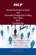 MCP Secrets To Acing The Exam and Successful Finding And Landing Your Next MCP Certified Job