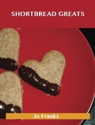 Shortbread Greats: Delicious Shortbread Recipes, The Top 77 Shortbread Recipes