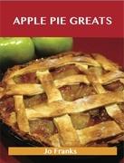 Apple Pie Greats: Delicious Apple Pie Recipes, The Top 68 Apple Pie Recipes