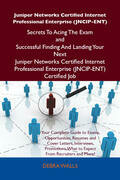 Juniper Networks Certified Internet Professional Enterprise (JNCIP-ENT) Secrets To Acing The Exam and Successful Finding And Landing Your Next Juniper